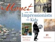 Monet and the Impressionists for Kids: Their Lives and Ideas, 21 Activities ebook by Sabbeth, Carol