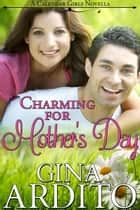 Charming for Mother's Day - The Calendar Girls ebook by Gina Ardito