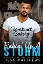 Bakin' Up A Storm - Construct Cakery ebook by Lissa Matthews