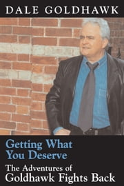 Getting What You Deserve - The Adventures of Goldhawk Fights Back ebook by Dale Goldhawk