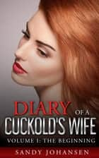 Diary of a Cuckold's Wife - Cuckold's Wife Series, #1 ebook by Sandy Johansen
