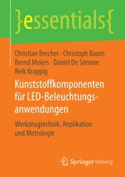 Kunststoffkomponenten für LED-Beleuchtungsanwendungen - Werkzeugtechnik, Replikation und Metrologie ebook by Christian Brecher, Christoph Baum, Bernd Meiers,...