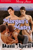 Morgan's Mates ebook by Dani April