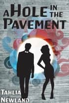 A Hole in the Pavement ebook by Tahlia Newland