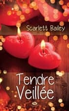 Tendre veillée ebook by Scarlett Bailey, Éléonore Kempler