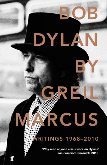 Bob Dylan - Writings 1968-2010 ebook by Greil Marcus