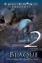 Exhale 2: A Sister's Love (G Street Chronicles Presents) ebook by BlaQue
