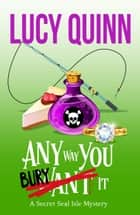 Any Way You Bury It ebook by Lucy Quinn