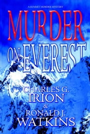 Murder on Everest (A Summit Murder Mystery) ebook by Charles G. Irion,Ronald J. Watkins