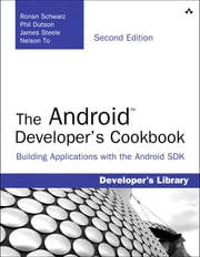 The Android Developer's Cookbook - Building Applications with the Android SDK ebook by Ronan Schwarz,Phil Dutson,James Steele,Nelson To
