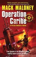 Operation Caribe - A Pirate Hunters Novel ebook by Mack Maloney