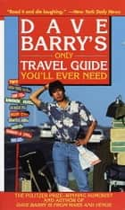 Dave Barry's Only Travel Guide You'll Ever Need ebook by Dave Barry