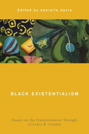 Black Existentialism - Essays on the Transformative Thought of Lewis R. Gordon 電子書 by danielle davis
