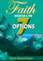 Faith, Mountain And The Seven Options ebook by Daniel O. Ogweno