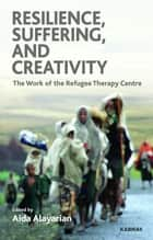 Resilience, Suffering and Creativity ebook by Aida Alayarian