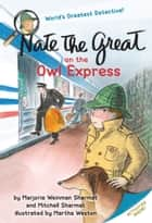 Nate the Great on the Owl Express ebook by Marjorie Weinman Sharmat, Mitchell Sharmat, Martha Weston