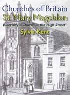 St Mary Magdalen - Billericay's 'Church in the High Street' ebook by Sylvia Kent