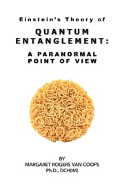 Quantum Entanglement: A Paranormal Point Of View ebook by Margaret Rogers Van Coops