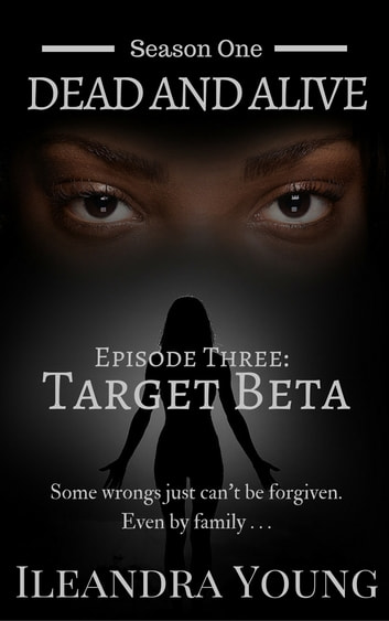 Season One: Dead And Alive - Target Beta (Episode Three) ebook by Ileandra Young
