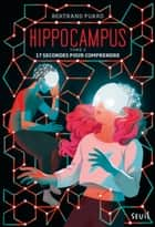 Hippocampus, tome 2 - 17 secondes pour comprendre ebook by Bertrand Puard