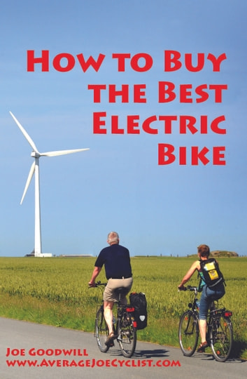 How to Buy the Best Electric Bike - An Average Joe Cyclist Guide ebook by Joe Goodwill