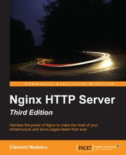 Nginx HTTP Server - Third Edition ebook by Clement Nedelcu