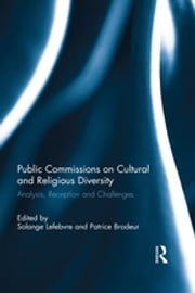 Public Commissions on Cultural and Religious Diversity. Volume I - Analysis, Reception and Challenges ebook by