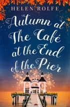 Autumn at the Café at the End of the Pier - Part Three ebook by