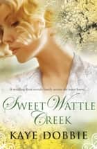 Sweet Wattle Creek ebook by Kaye Dobbie