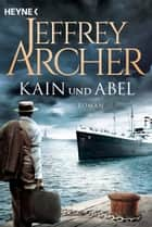 Kain und Abel - Kain und Abel 1 - Roman ebook by Jeffrey Archer