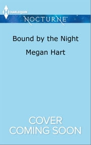 Bound by the Night - Dark Heat\Dark Dreams\Dark Fantasy ebook by Megan Hart