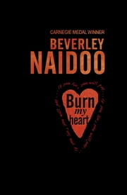 Burn My Heart ebook by Beverley Naidoo