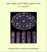 "Life Is Real Only Then, When ""I Am"" ebook by G. I. Gurdjieff"