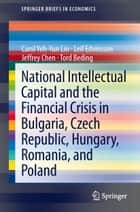 National Intellectual Capital and the Financial Crisis in Bulgaria, Czech Republic, Hungary, Romania, and Poland ebook by Carol Yeh-Yun Lin, Leif Edvinsson, Jeffrey Chen,...