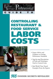 The Food Service Professional Guide to Controlling Restaurant & Food Service Labor Costs ebook by Sharon Fullen