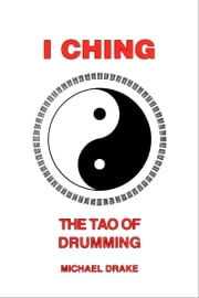 I Ching: The Tao of Drumming ebook by Michael Drake