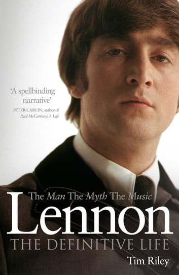 Lennon - The Man, the Myth, the Music - The Definitive Life ebook by Tim Riley
