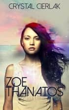Zoe Thanatos - Zoe Thanatos, #1 ebook by Crystal Cierlak