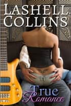 True Romance - True Romance Rocker Series, #1 ebook by