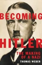 Becoming Hitler - The Making of a Nazi ebook by Thomas Weber