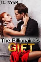 The Billionaire's Gift ebook by J.L. Ryan