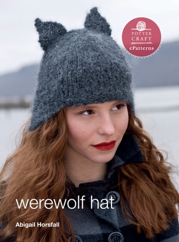 Werewolf Hat - E-Pattern from Vampire Knits ebook by Abigail Horsfall
