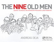 The Nine Old Men: Lessons, Techniques, and Inspiration from Disney's Great Animators ebook by Andreas Deja