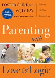 Parenting with Love and Logic - Teaching Children Responsibility ebook by Foster Cline, Jim Fay