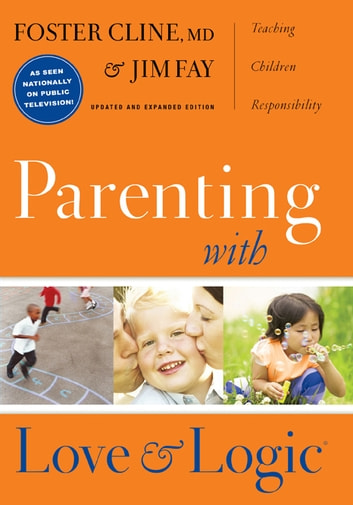 Parenting with Love and Logic - Teaching Children Responsibility ebook by Foster Cline,Jim Fay