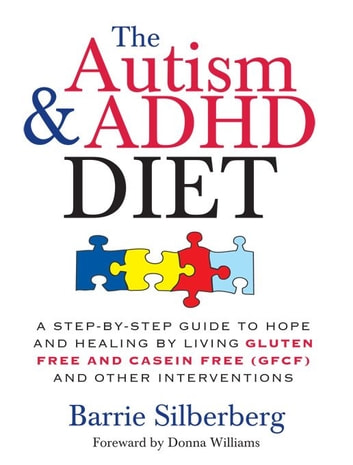 The Autism & ADHD Diet - A Step-by-Step Guide to Hope and Healing by Living Gluten Free and Casein Free (GFCF) and Other Interventions ebook by Barrie Silberberg