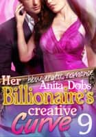 Her Billionaire's Creative Curve #9 ebook by