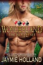 Wonderland the Box Set ebook by Jaymie Holland, Cheyenne McCray