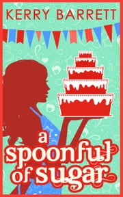A Spoonful Of Sugar: A Novella (Could It Be Magic?, Book 5) ebook by Kerry Barrett