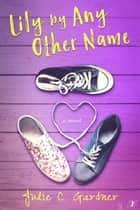 Lily by Any Other Name ebook by Julie C. Gardner